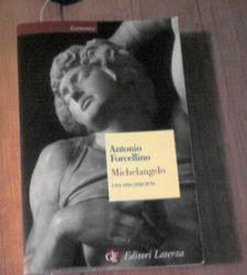Michelangelo. Una vita inquieta - di Antonio Forcellino