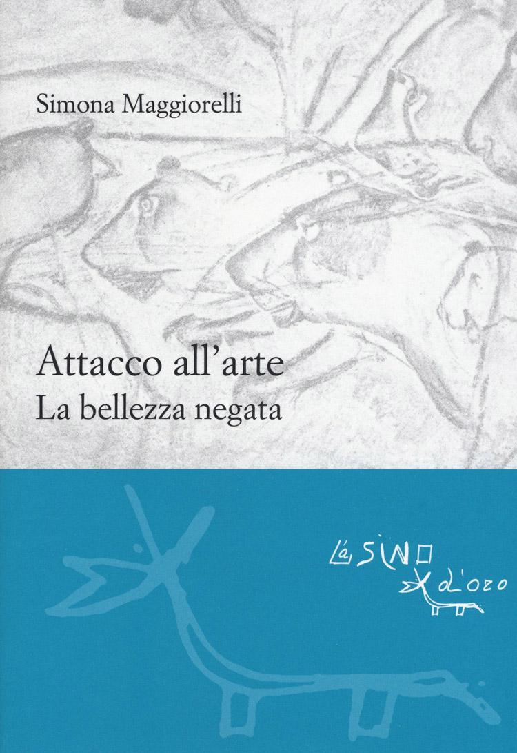 Simona Maggiorelli, Attacco all'arte. La bellezza negata