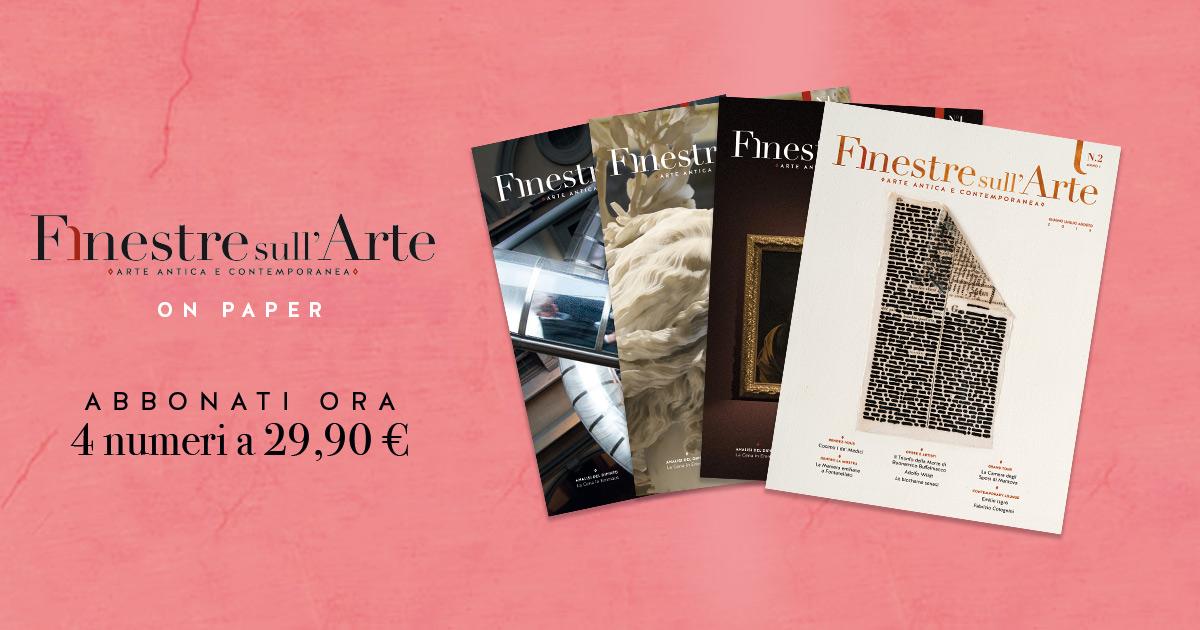 Finestre sull'Arte on paper, il secondo numero della rivista. Abbonati entro il 19 maggio
